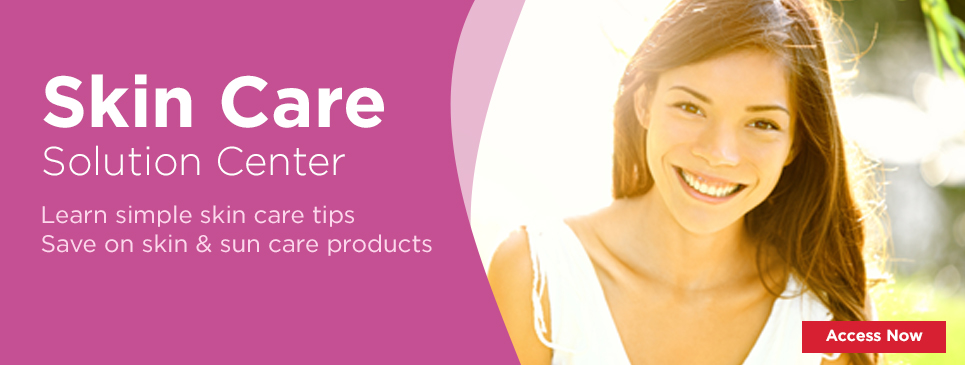Skin Care Solution Center Learn simple skin care tips Save on skin & sun care products Access Now