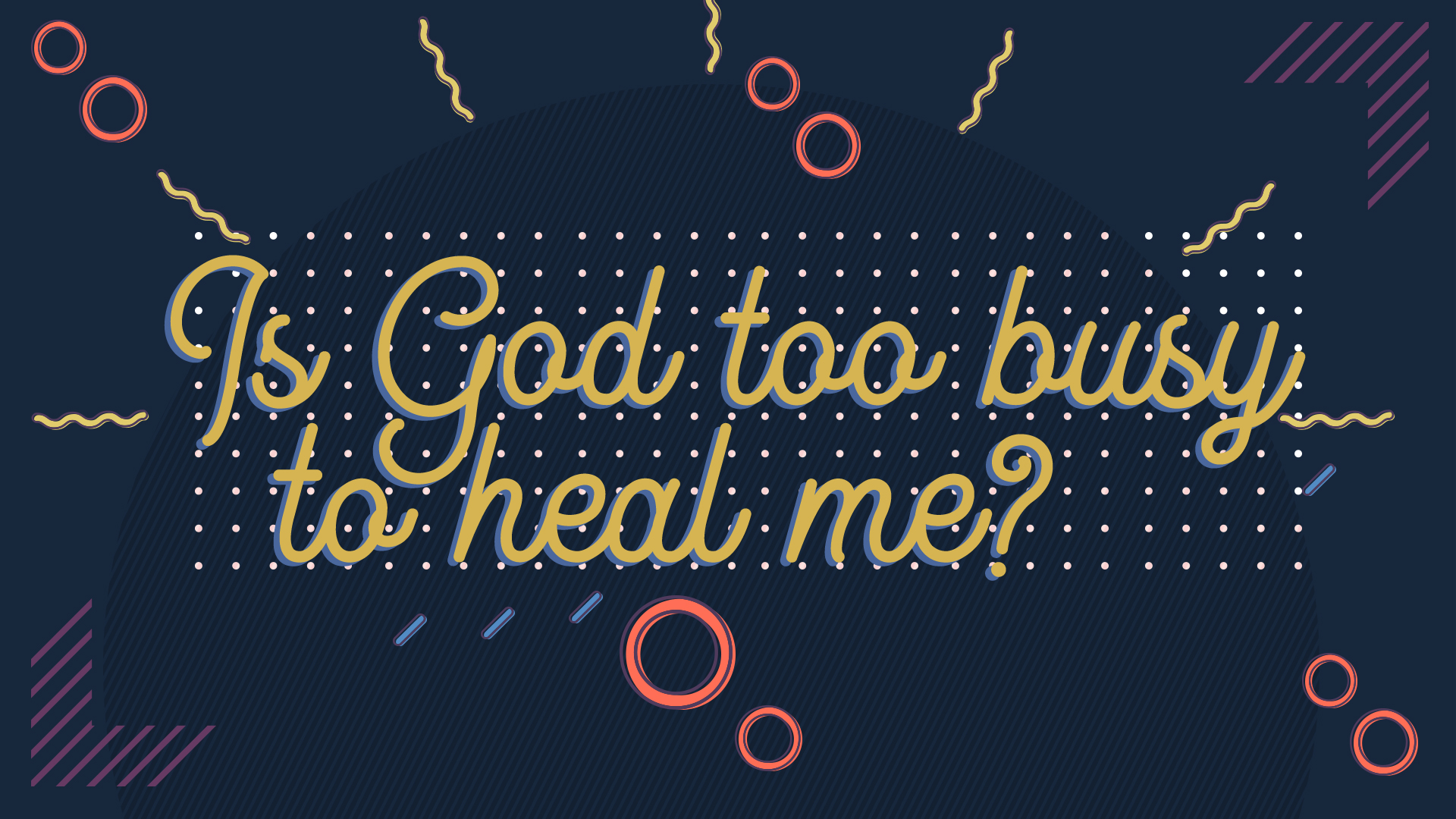 Watch/Listen Is God Too Busy To Heal Me?