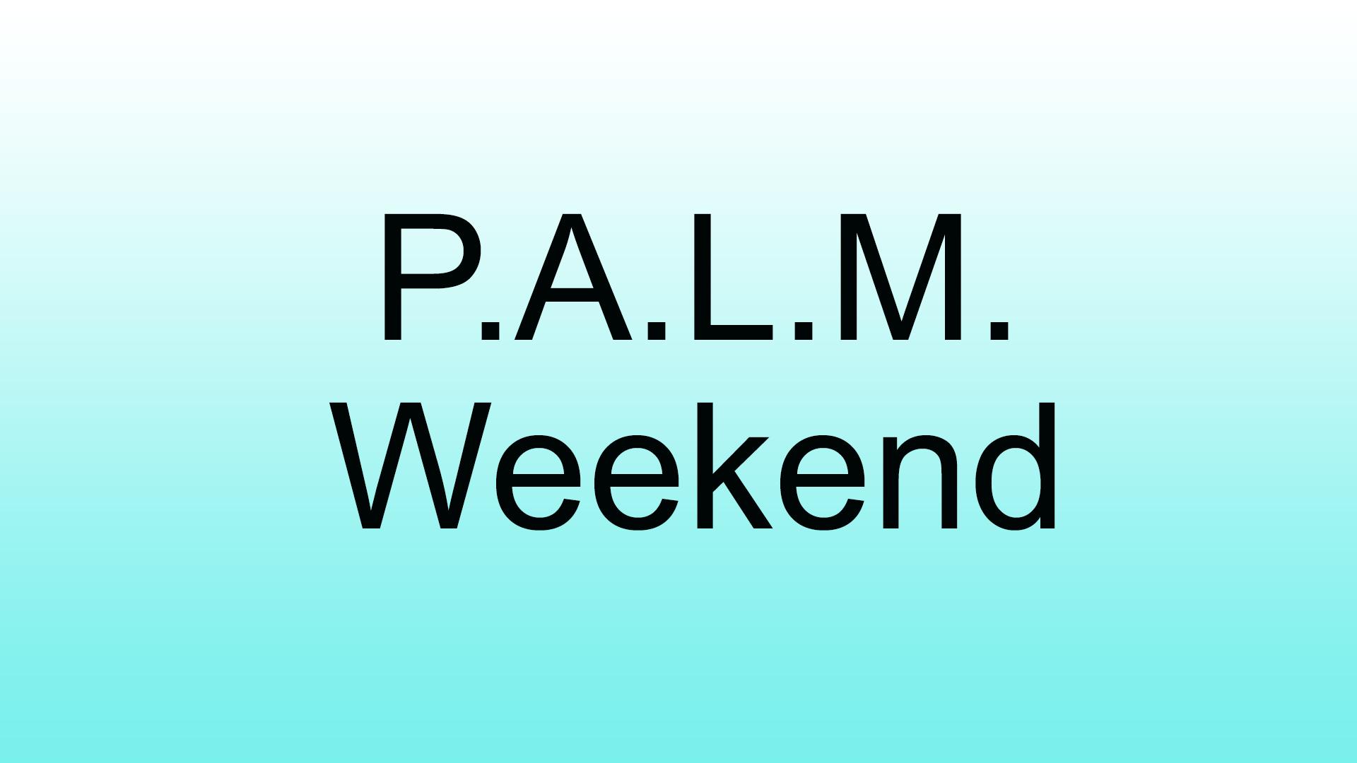 Watch/Listen P.A.L.M. Weekend