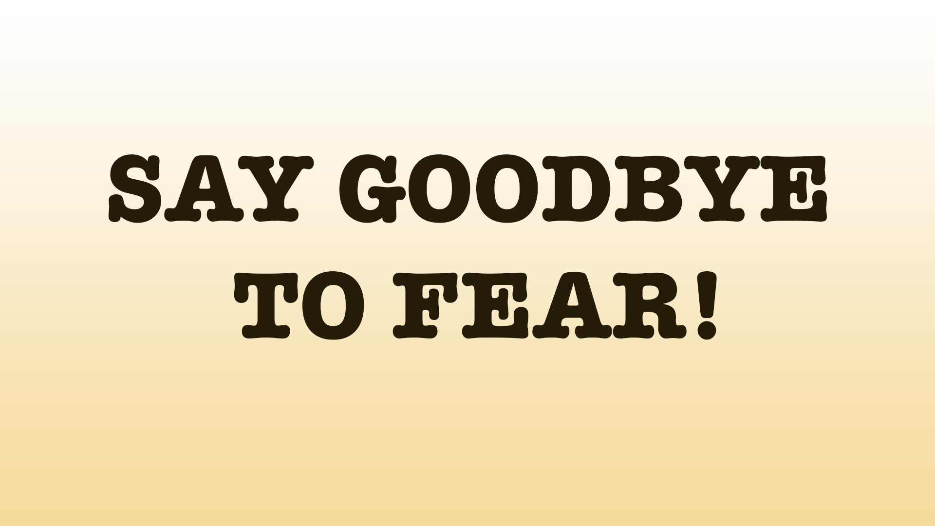 Watch Say Goodbye To Fear!