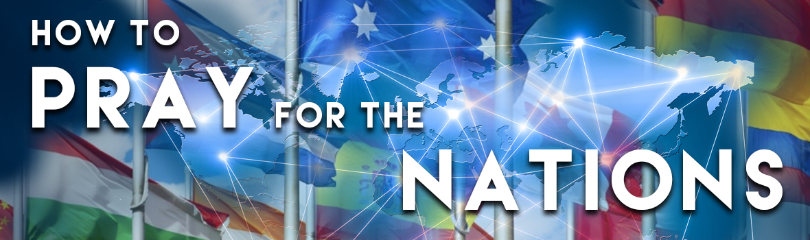 How to Pray for the Nations