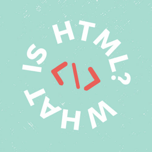 Tech 101: What is HTML + Why Should You Learn It?