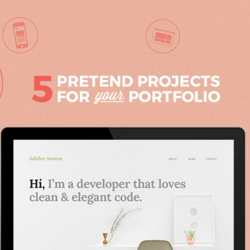 Need a Job? Add These 5 Pretend Projects to Your Portfolio