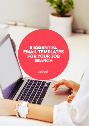 Get the 5 ESSENTIAL email templates for your job search