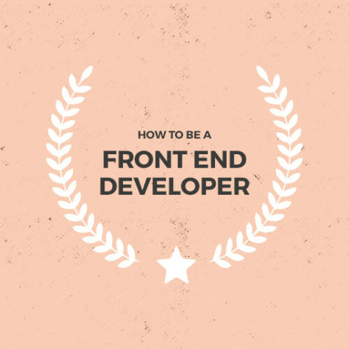 Exactly What You Need to Know to Become a Front End Developer in 2019