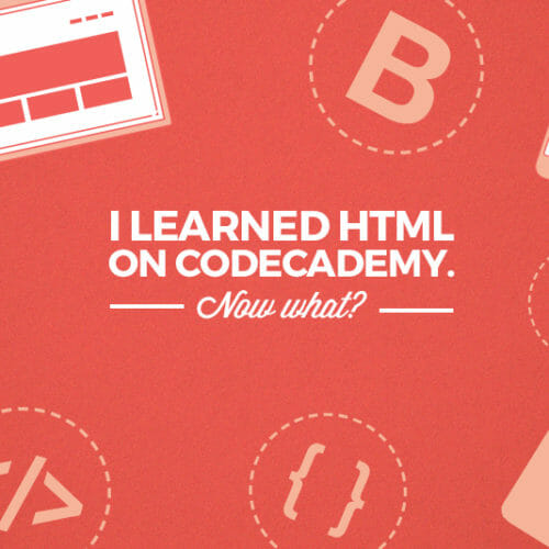 I Learned HTML for Free. Now What Do I Do?