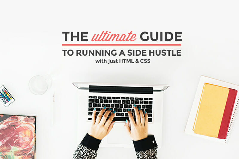 Everything You Need to Know About Launching a Side Hustle with Just HTML & CSS