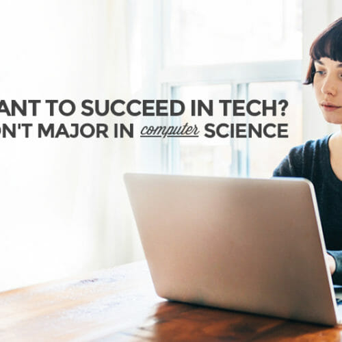 Don't Major in Computer Science if You Want to Succeed in Tech