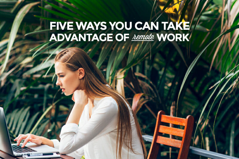 Five Ways You Can Take Advantage of Remote Work