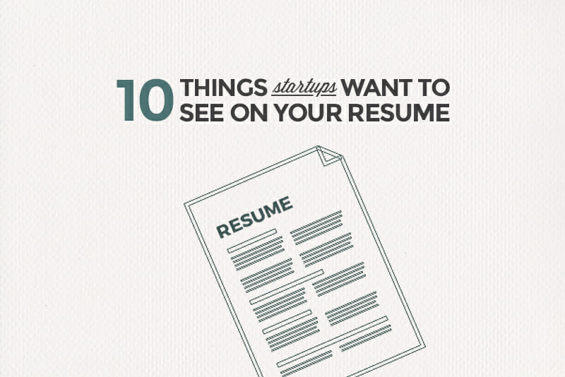 10 Things Your Resume Needs When Applying at Startups
