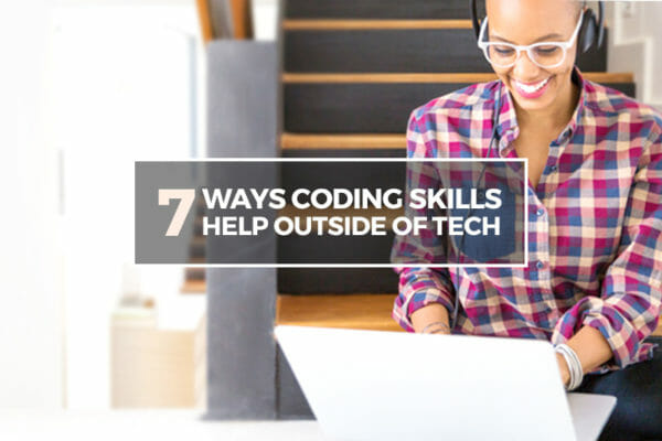 7 Reasons You Need Tech Skills (Even if You Don't Work in Tech)