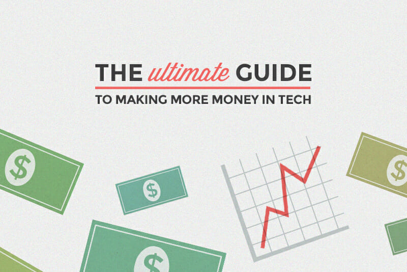 The Ultimate Guide to Making More Money in Tech