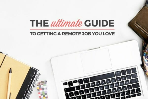 The Ultimate Guide to Getting a Remote Job You Love