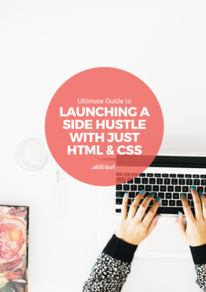 Get Our FREE Ultimate Guide to Launching a Side Hustle