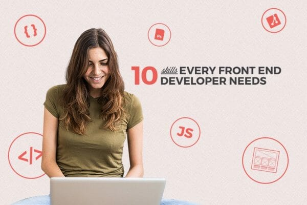 10 Skills Every Front End Developer Needs