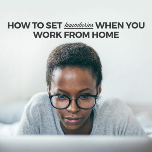 How to Set Work-Life Boundaries When You Work From Home