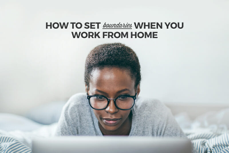 ... How to Set Work-Life Boundaries When You Work From Home
