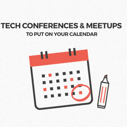 The Tech Events You Don't Want to Miss in the Next Year