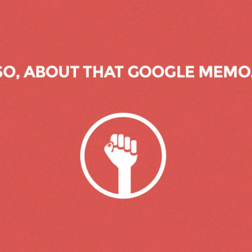 That Google Memo? It's a Sign We're Doing Everything Right
