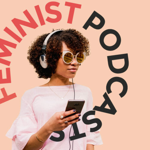 9 Creative, Feminist Podcasts to Inspire You