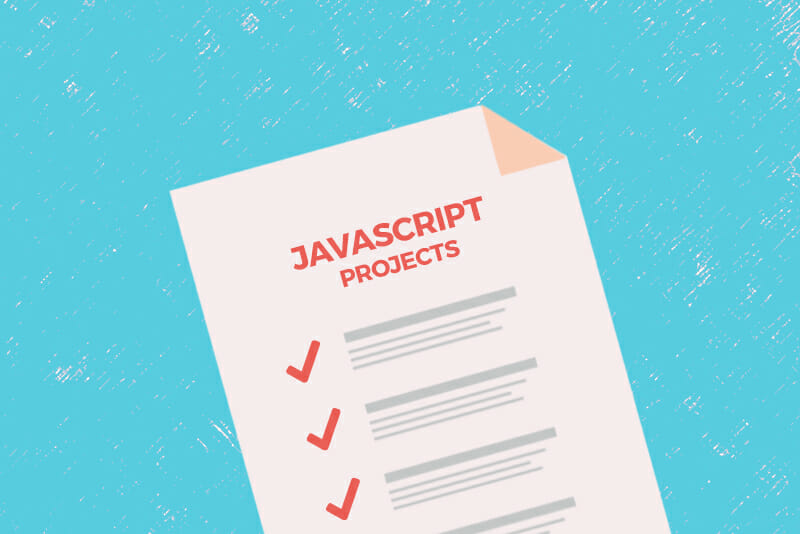 Here Are 10 Projects You Can Do To Build Your JavaScript Skills