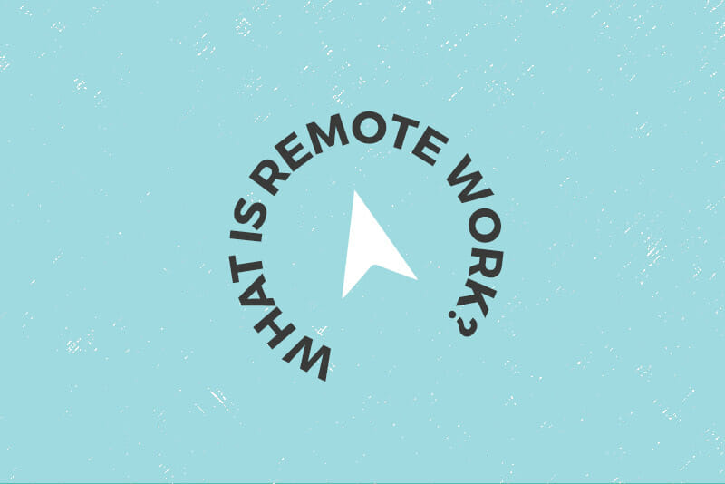 What Is Remote Work? A Guide to Finding the Ideal Work