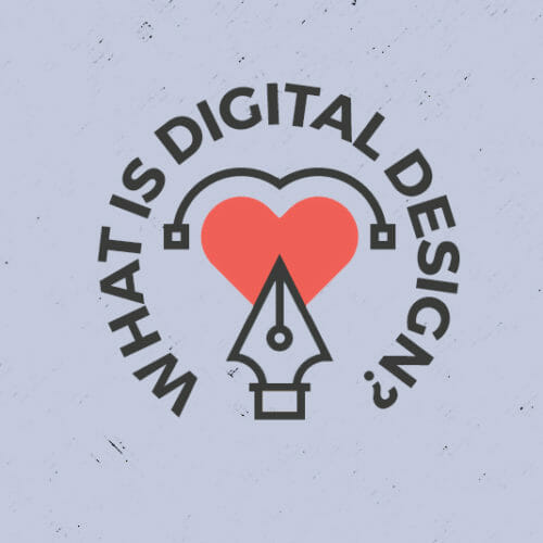 Tech 101: What is Digital Design?