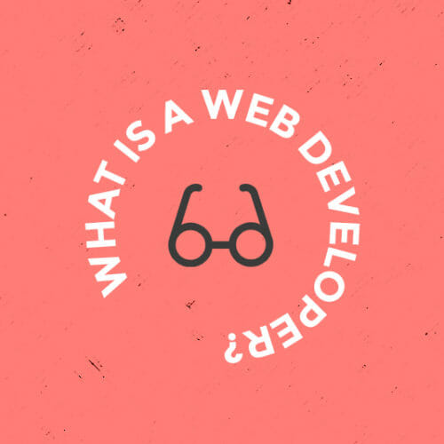Tech 101: What is a Web Developer?