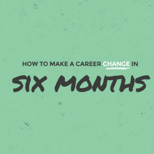 Make A Wildly Successful Career Change In Six Months [Webinar]
