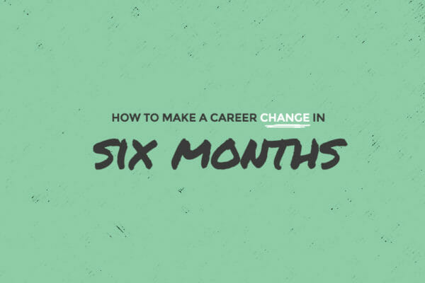 How to make a career change in 6 months
