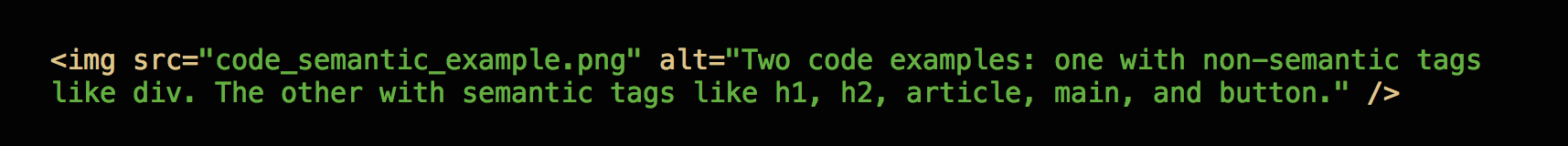 "an example of code using descriptive alt text for an image: ""Two code examples: one with non-semantic tags like div. The other with semantic tags like h1, h2, article, main, and button."""