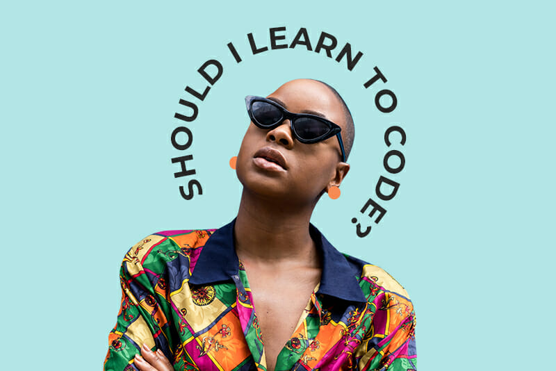 """Woman with sunglasses and the words """"Should I learn to code?"""""""