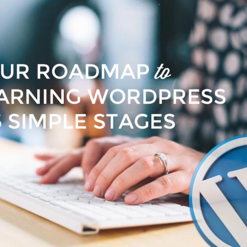Learn WordPress in 5 Simple Stages: A Roadmap