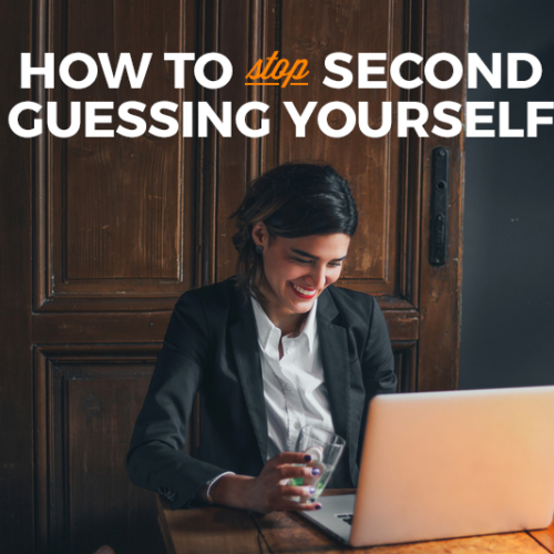 How to Stop Second Guessing Yourself IMMEDIATELY