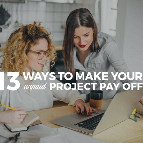 13 Ways to Make Your UNPAID Project REALLY Pay Off