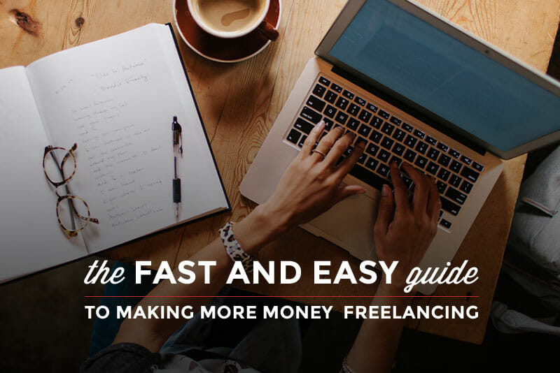 The Fast and Easy Guide to Making More Money Freelancing