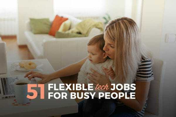 51 Flexible Tech Jobs for Busy People