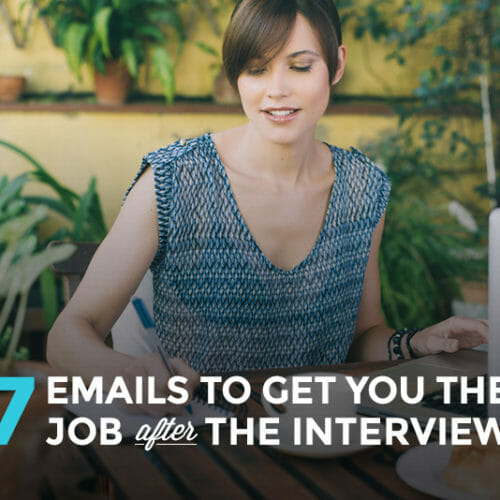 7 Emails to Get You the Job AFTER Your Interview
