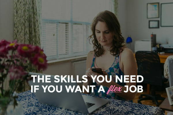 The Skills You Need if You Want a Flex Job - Skillcrush