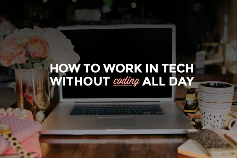 How to Work in Tech Without Coding All Day - Skillcrush