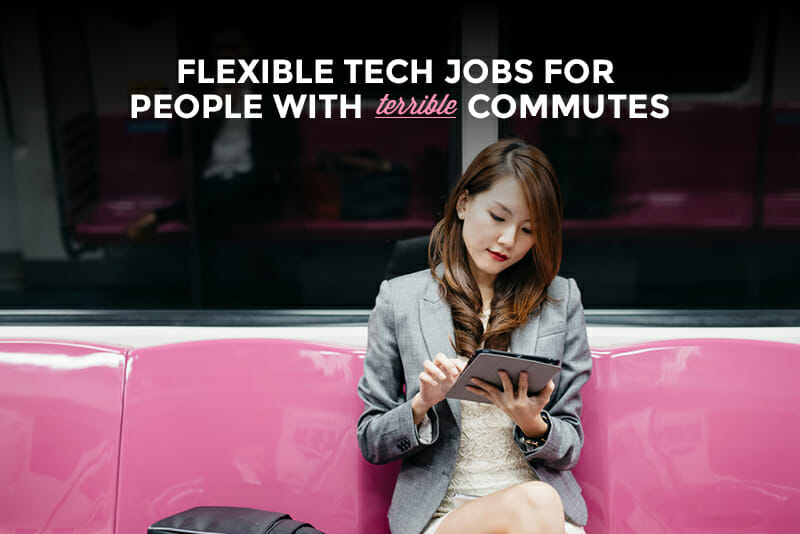 Flexible Tech Jobs for People with Terrible Commutes