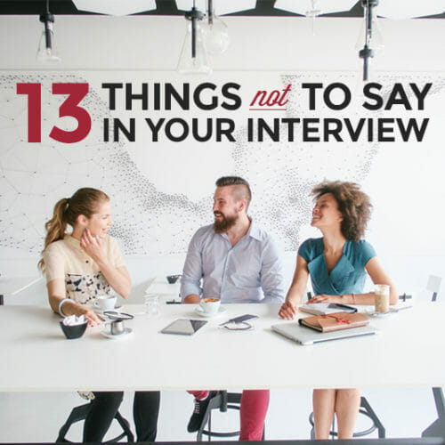 13 Things You Should Never Say in a Tech Job Interview