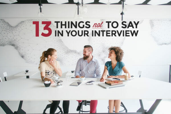 13 Things You Should Never Say in a Tech Job Interview - Skillcrush