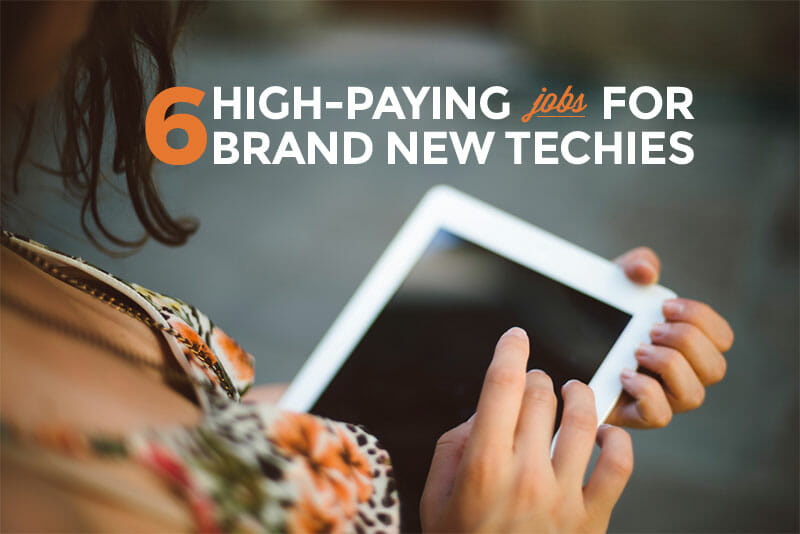 6 High-Paying Jobs for Brand New Techies