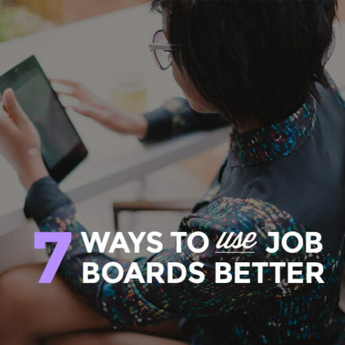 7 Game-Changing Strategies for Using Job Boards to Get Hired