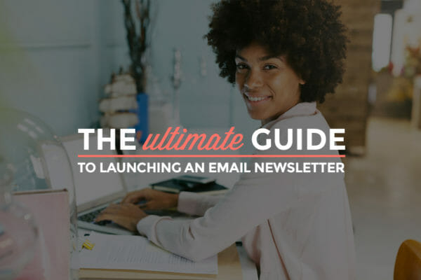 The Ultimate Guide To Launching An Email Newsletter