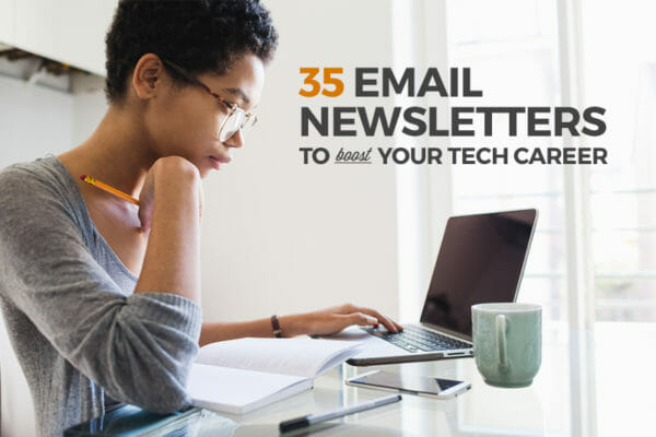 35 Email Newsletters to Boost Your Career in Tech