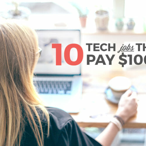 10 Tech Jobs That Pay $100k or More
