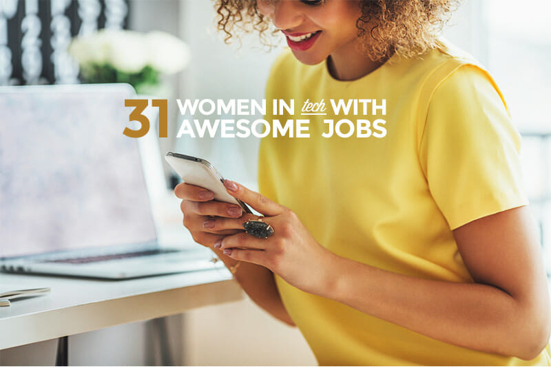 31 Women in Tech with Awesome Jobs