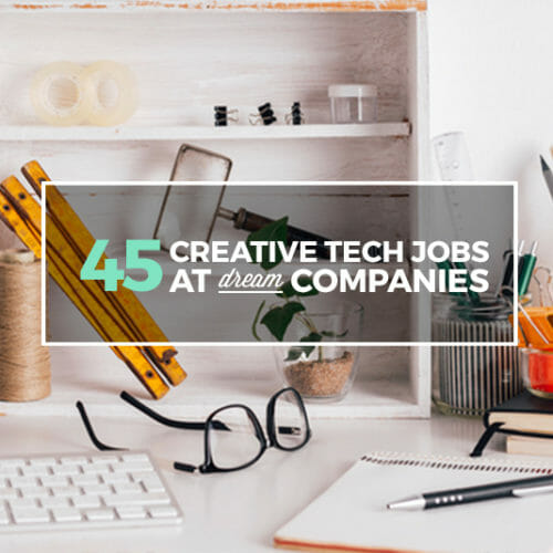 37 Creative Tech Jobs at Companies You Love